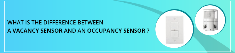 difference between vacancy sensor and occupancy sensor